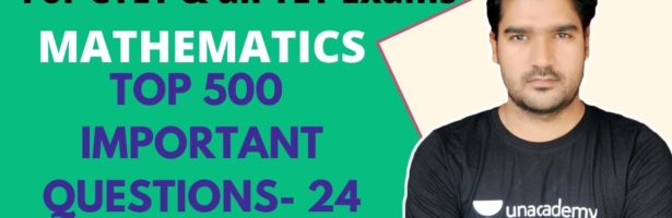 CTET 2020 | Mathematics- Top 500 Questions Part- 24 | Kamaldeep Singh | Unacademy Shiksha