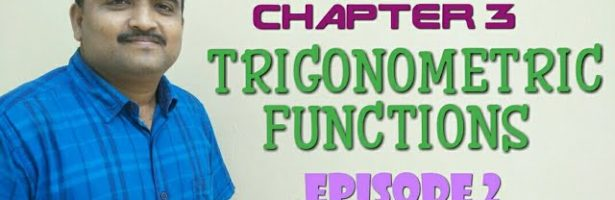 PLUS ONE MATHEMATICS -CHAPTER -3 -TRIGONOMETRIC FUNCTIONS EPISODE -2