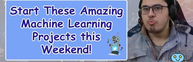 5 Machine Learning Projects To Start This Weekend!