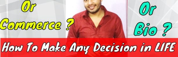 How To Take Any Decision || Maths Or Biology || Science OR Commerce ||  How to Make any Decision ||