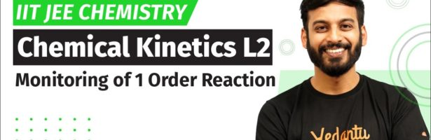 Chemical Kinetics L2 | Monitoring of 1 Order Reaction | IIT JEE Chemistry (12th) by Harsh Sir | VJEE