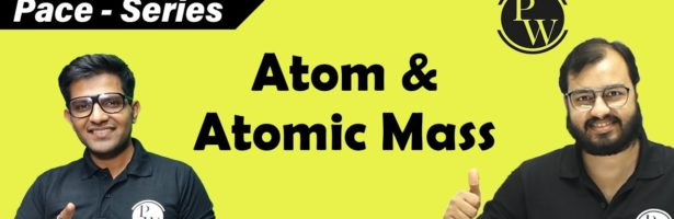 Some Basic Concept of Chemistry – 01 | Atom and Atomic Mass | Chapter 1 | Class 11 | IIT JEE | NEET