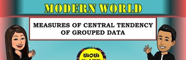 MEASURES OF CENTRAL TENDENCY FOR GROUPED DATA      MATHEMATICS IN THE MODERN WORLD
