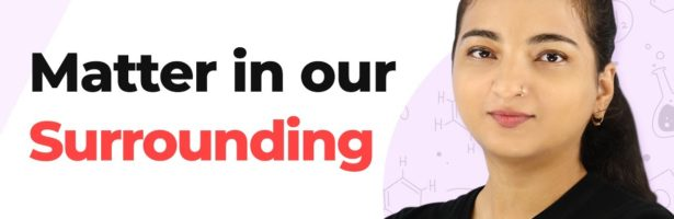 Matter in our Surrounding – Introduction | Class 9 Chemistry