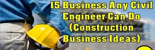 15 Business Any Civil Engineer Can Do (Construction Business Ideas)