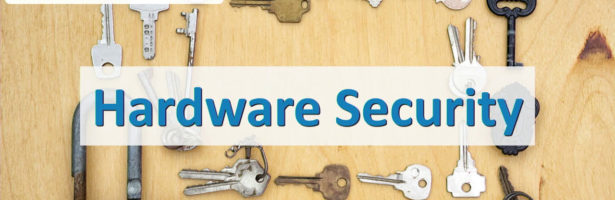 Hardware Security – CompTIA Security+ SY0-501 – 3.3